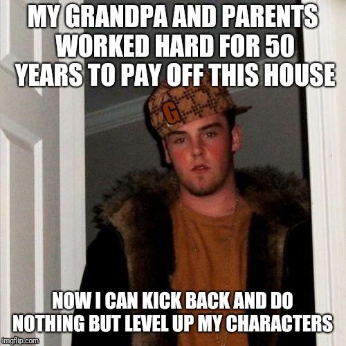 MY GRANDPA AND PARENTS WORKED HARD FOR 50 YEARS TO PAY OFF THIS HOUSE NOW I CAN KICK BACK AND DO NOTHING BUT LEVEL UP MY CHARACTERS | image tagged in freemason millenial | made w/ Imgflip meme maker