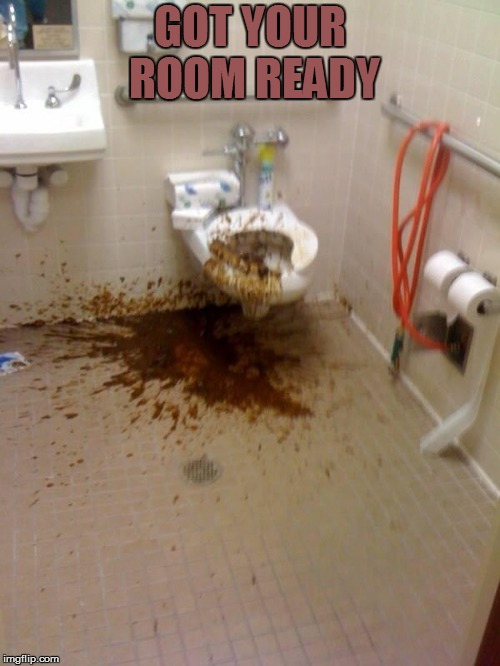Girls poop too | GOT YOUR ROOM READY | image tagged in girls poop too | made w/ Imgflip meme maker