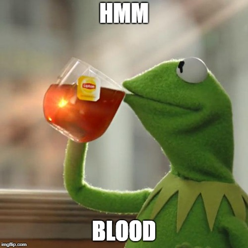 But Thats None Of My Business Meme | HMM BLOOD | image tagged in memes,but thats none of my business,kermit the frog | made w/ Imgflip meme maker