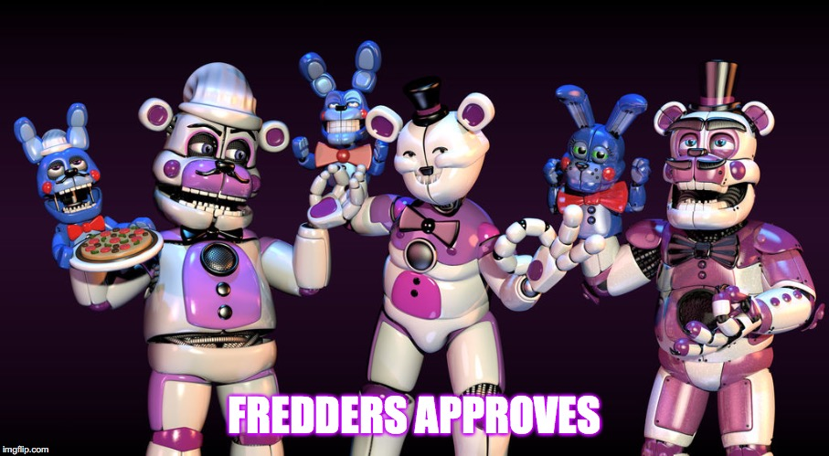 Fredders Approves | FREDDERS APPROVES | image tagged in memes,funny,fnaf sister location,spicy memes | made w/ Imgflip meme maker