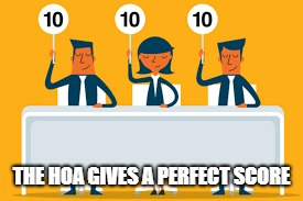THE HOA GIVES A PERFECT SCORE | made w/ Imgflip meme maker
