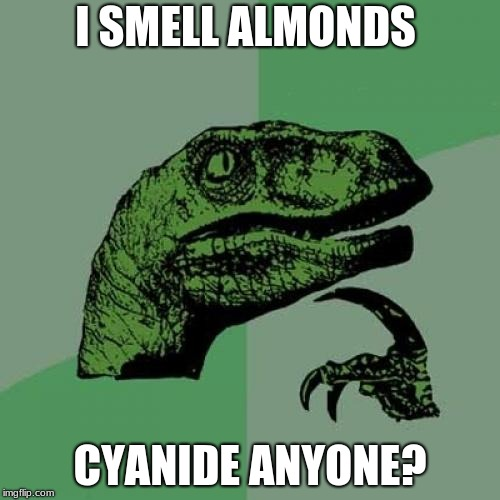 Philosoraptor Meme | I SMELL ALMONDS CYANIDE ANYONE? | image tagged in memes,philosoraptor | made w/ Imgflip meme maker