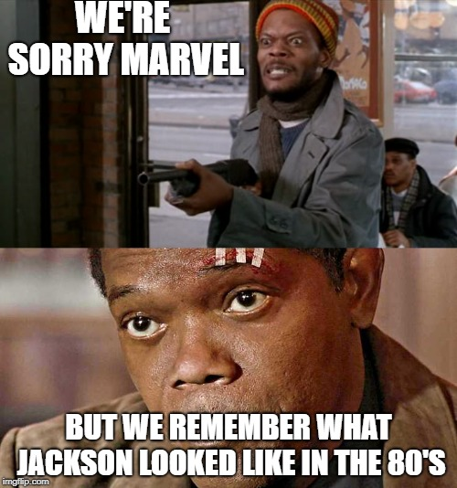 Nick Fury in Captain Marvel | WE'RE SORRY MARVEL BUT WE REMEMBER WHAT JACKSON LOOKED LIKE IN THE 80'S | image tagged in samuel l jackson,captain marvel,marvel,nick fury,coming to america,pulp fiction | made w/ Imgflip meme maker