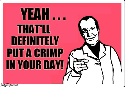 YEAH . . . THAT'LL DEFINITELY PUT A CRIMP IN YOUR DAY! | made w/ Imgflip meme maker