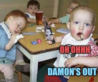OH OHHH DAMON'S OUT | made w/ Imgflip meme maker