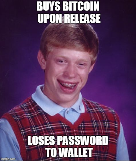 Bad Luck Brian Meme | BUYS BITCOIN UPON RELEASE LOSES PASSWORD TO WALLET | image tagged in memes,bad luck brian | made w/ Imgflip meme maker