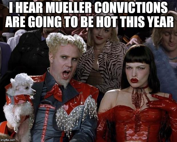 Mugatu So Hot Right Now Meme | I HEAR MUELLER CONVICTIONS ARE GOING TO BE HOT THIS YEAR | image tagged in memes,mugatu so hot right now | made w/ Imgflip meme maker