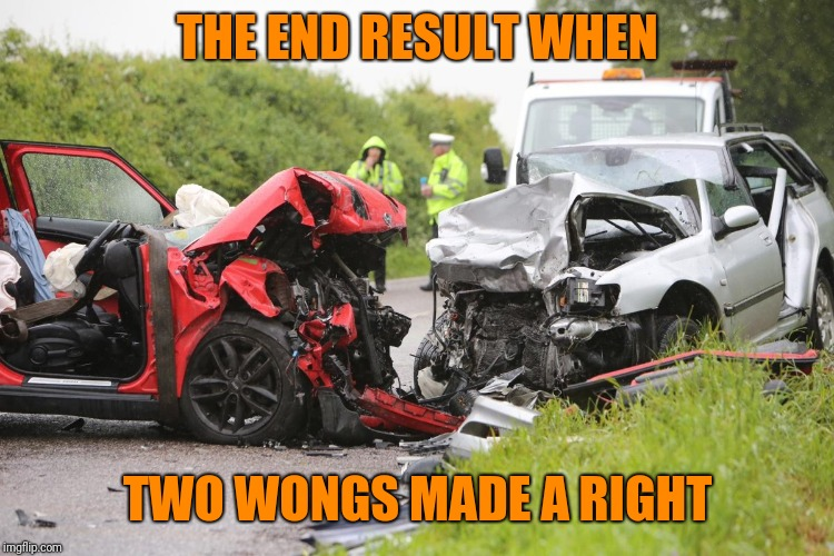 THE END RESULT WHEN TWO WONGS MADE A RIGHT | made w/ Imgflip meme maker