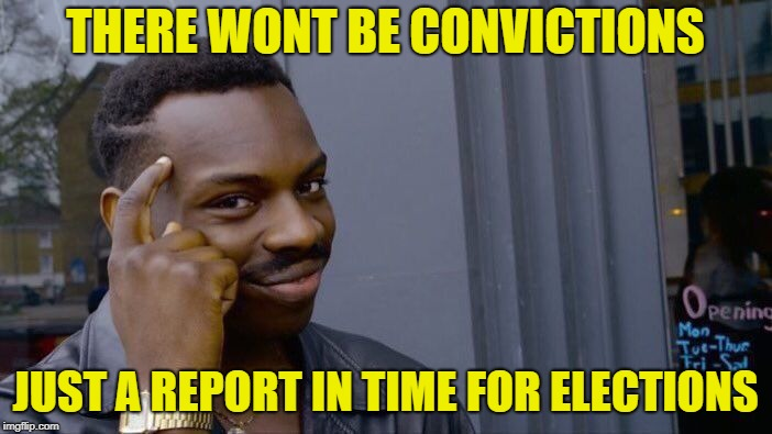 Roll Safe Think About It Meme | THERE WONT BE CONVICTIONS JUST A REPORT IN TIME FOR ELECTIONS | image tagged in memes,roll safe think about it | made w/ Imgflip meme maker