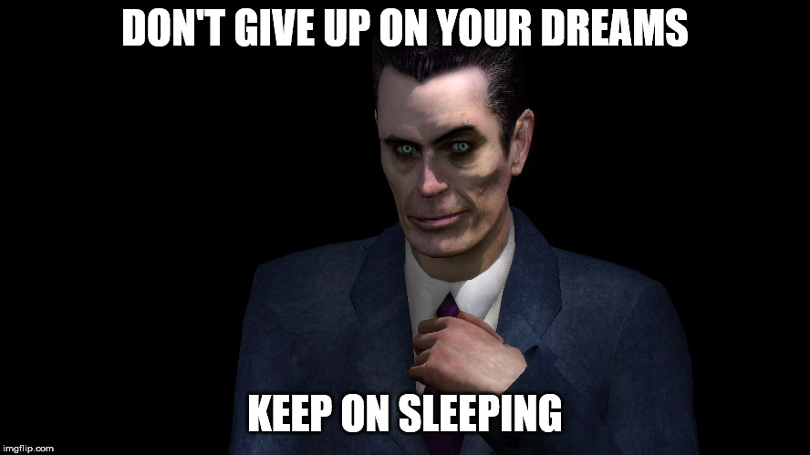 G-Man from Half-Life | DON'T GIVE UP ON YOUR DREAMS KEEP ON SLEEPING | image tagged in g-man from half-life | made w/ Imgflip meme maker