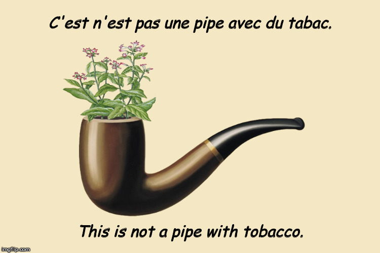 This is not a pipe with tobacco. | image tagged in magritte,this is not a pipe,pipe,tobacco,funny,memes,humor | made w/ Imgflip meme maker