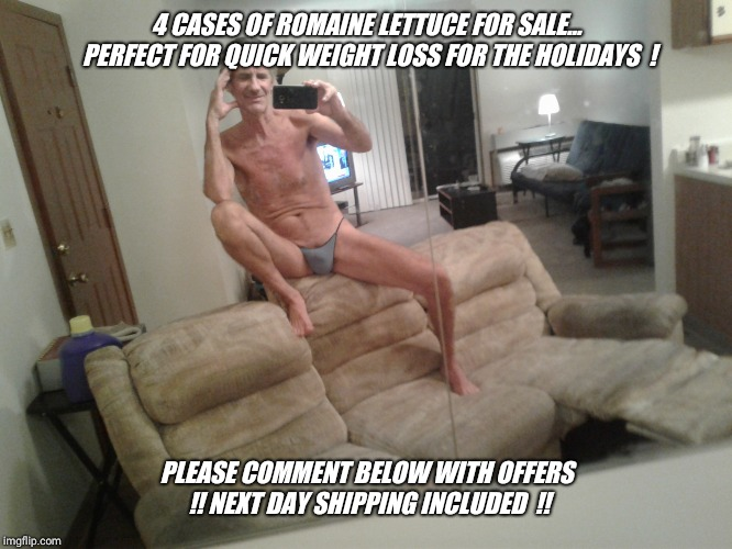 4 CASES OF ROMAINE LETTUCE FOR SALE... PERFECT FOR QUICK WEIGHT LOSS FOR THE HOLIDAYS  ! PLEASE COMMENT BELOW WITH OFFERS !! NEXT DAY SHIPPI | made w/ Imgflip meme maker