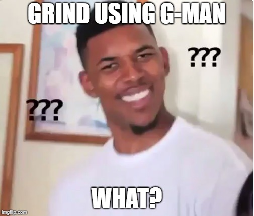 confused nick young | GRIND USING G-MAN WHAT? | image tagged in confused nick young | made w/ Imgflip meme maker
