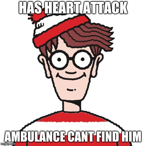 Where's Waldo | HAS HEART ATTACK AMBULANCE CANT FIND HIM | image tagged in where's waldo | made w/ Imgflip meme maker