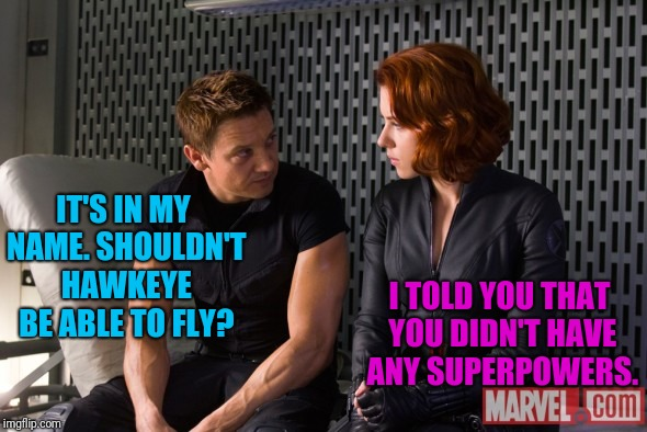 IT'S IN MY NAME. SHOULDN'T HAWKEYE BE ABLE TO FLY? I TOLD YOU THAT YOU DIDN'T HAVE ANY SUPERPOWERS. | made w/ Imgflip meme maker