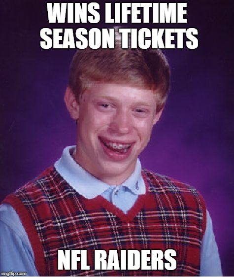 Bad Luck Brian Meme | WINS LIFETIME SEASON TICKETS NFL RAIDERS | image tagged in memes,bad luck brian | made w/ Imgflip meme maker