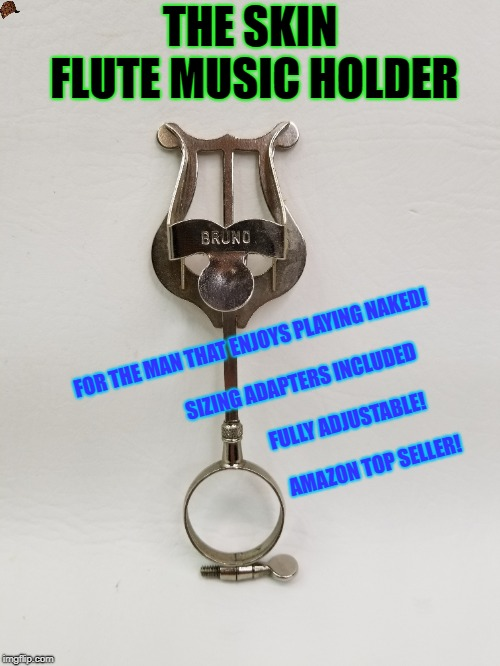 THE SKIN FLUTE MUSIC HOLDER FOR THE MAN THAT ENJOYS PLAYING NAKED!                                                                     SIZIN | image tagged in scumbag | made w/ Imgflip meme maker