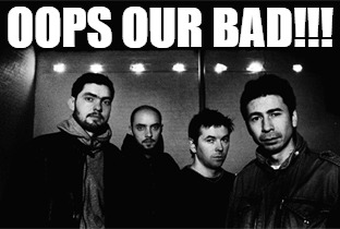 OOPS OUR BAD!!! | made w/ Imgflip meme maker