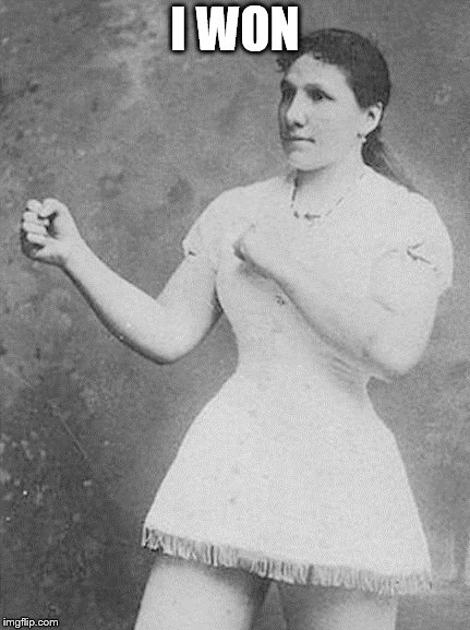 overly manly woman | I WON | image tagged in overly manly woman | made w/ Imgflip meme maker