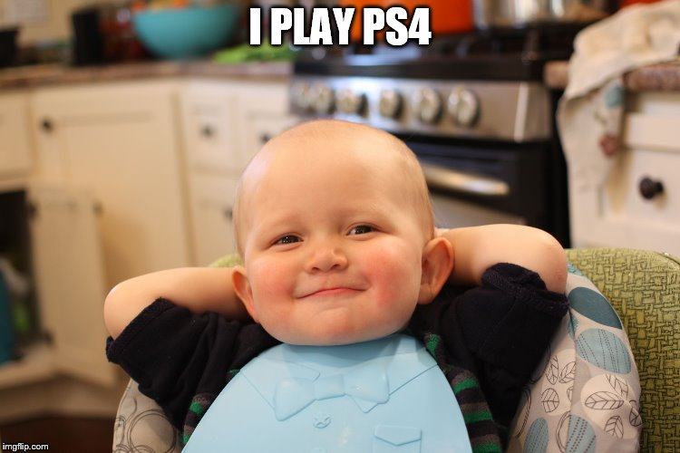 Baby Boss Relaxed Smug Content | I PLAY PS4 | image tagged in baby boss relaxed smug content | made w/ Imgflip meme maker
