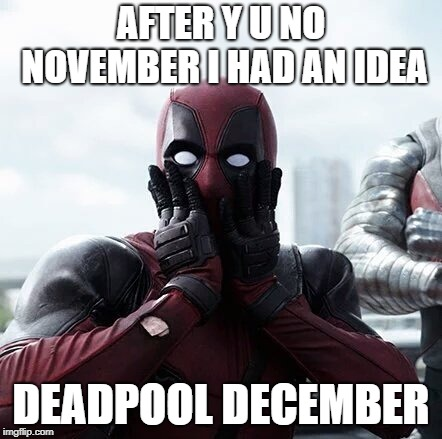 Deadpool Surprised | AFTER Y U NO NOVEMBER I HAD AN IDEA DEADPOOL DECEMBER | image tagged in memes,deadpool surprised | made w/ Imgflip meme maker