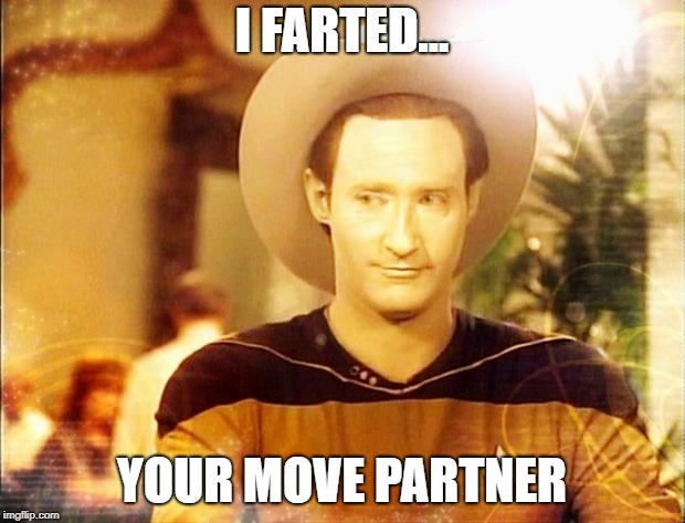 Star Trek Data in cowboy hat | I FARTED... YOUR MOVE PARTNER | image tagged in star trek data in cowboy hat | made w/ Imgflip meme maker