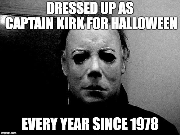 Halloween  | DRESSED UP AS CAPTAIN KIRK FOR HALLOWEEN EVERY YEAR SINCE 1978 | image tagged in halloween | made w/ Imgflip meme maker