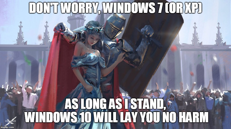 We will never let Windows 7 or XP die!! |  DON'T WORRY, WINDOWS 7 (OR XP); AS LONG AS I STAND, WINDOWS 10 WILL LAY YOU NO HARM | image tagged in knight protecting princess,windows xp,memes,funny,so true memes,windows 10 | made w/ Imgflip meme maker