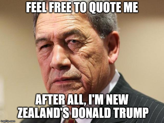 Winston Peters | FEEL FREE TO QUOTE ME AFTER ALL, I'M NEW ZEALAND'S DONALD TRUMP | image tagged in winston peters | made w/ Imgflip meme maker