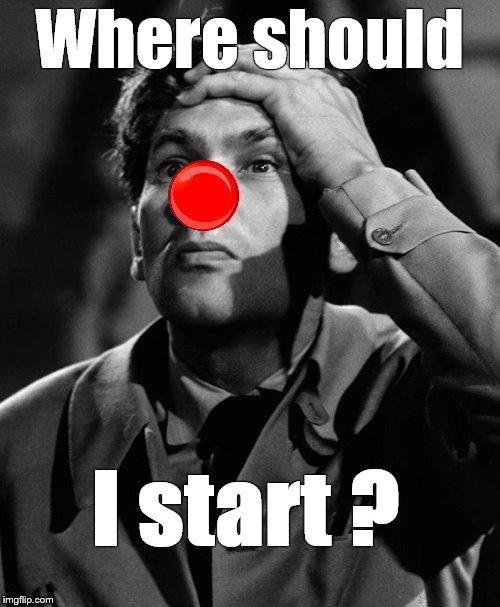 leonid kinskey red nose | Where should I start ? | image tagged in leonid kinskey red nose | made w/ Imgflip meme maker