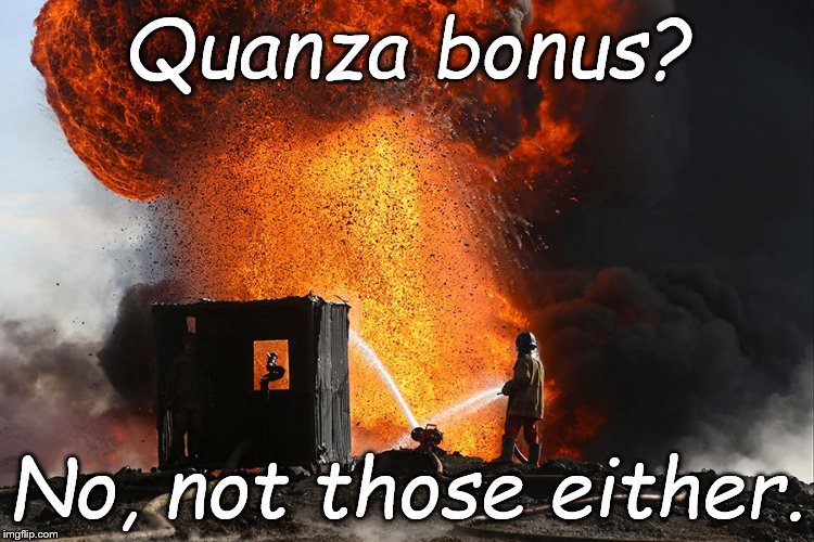 burning oil well Qayyara, Iraq | Quanza bonus? No, not those either. | image tagged in burning oil well qayyara iraq | made w/ Imgflip meme maker