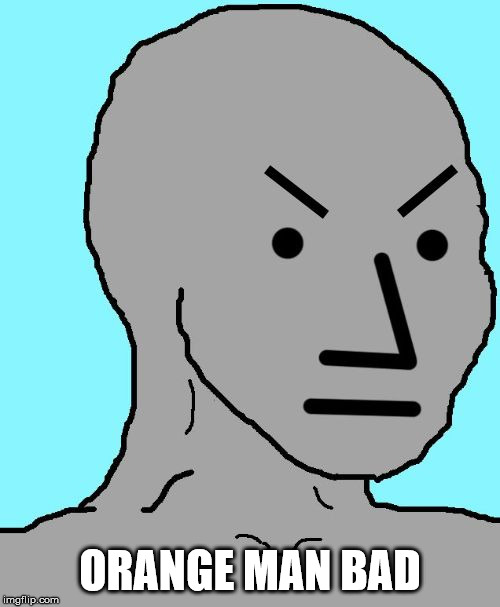 NPC meme angry | ORANGE MAN BAD | image tagged in npc meme angry | made w/ Imgflip meme maker