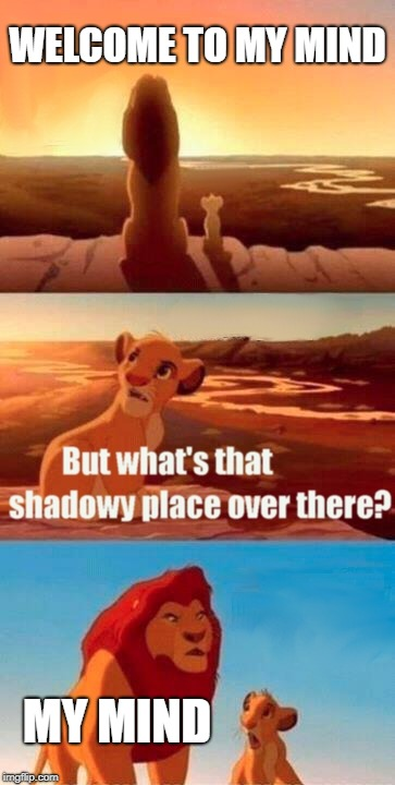 Simba Shadowy Place Meme | WELCOME TO MY MIND MY MIND | image tagged in memes,simba shadowy place | made w/ Imgflip meme maker