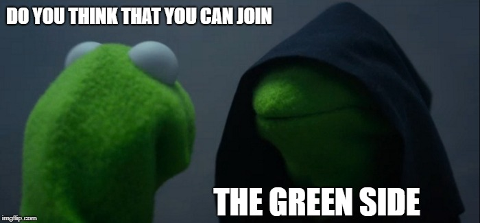 Evil Kermit Meme | DO YOU THINK THAT YOU CAN JOIN THE GREEN SIDE | image tagged in memes,evil kermit | made w/ Imgflip meme maker