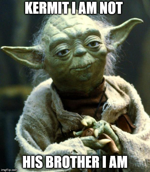 Star Wars Yoda Meme | KERMIT I AM NOT HIS BROTHER I AM | image tagged in memes,star wars yoda | made w/ Imgflip meme maker