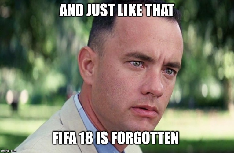 And Just Like That Meme | AND JUST LIKE THAT FIFA 18 IS FORGOTTEN | image tagged in and just like that | made w/ Imgflip meme maker