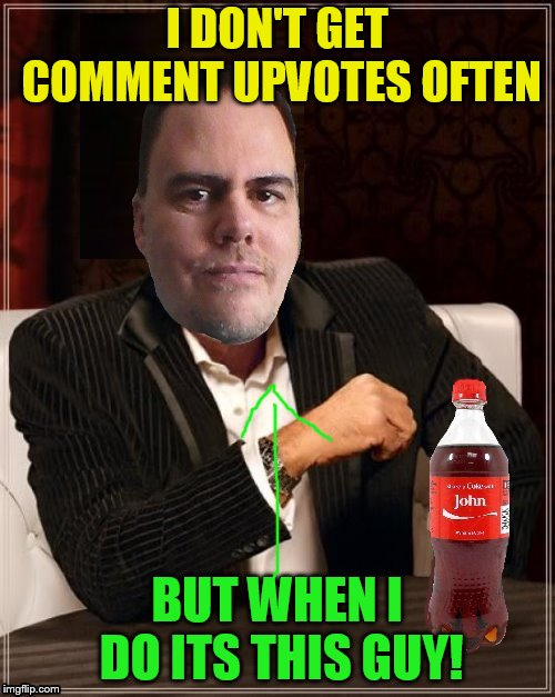 I DON'T GET COMMENT UPVOTES OFTEN BUT WHEN I DO ITS THIS GUY! | made w/ Imgflip meme maker