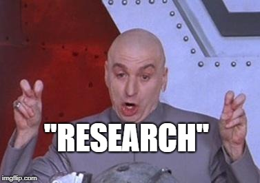 "Dr. Evil air quotes | ""RESEARCH"" 