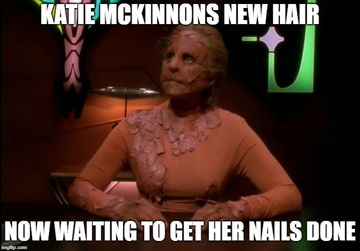 Star Trek DS9 |  KATIE MCKINNONS NEW HAIR; NOW WAITING TO GET HER NAILS DONE | image tagged in star trek,star trek deep space nine,funny | made w/ Imgflip meme maker