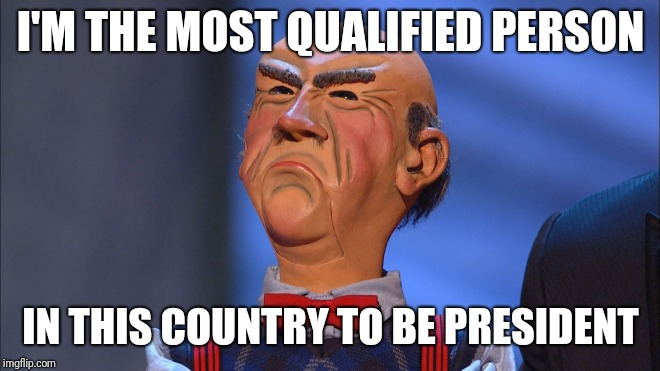 I'M THE MOST QUALIFIED PERSON IN THIS COUNTRY TO BE PRESIDENT | image tagged in joe biden,biden,walter | made w/ Imgflip meme maker