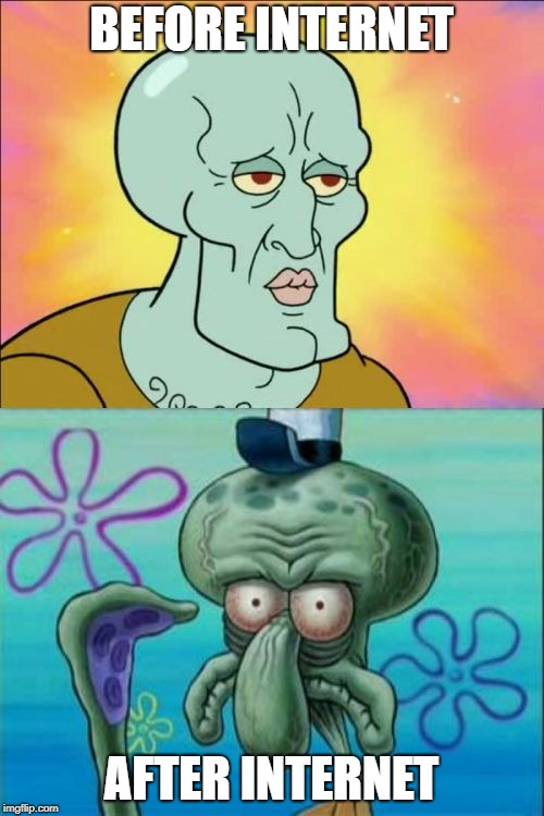 Squidward Meme | BEFORE INTERNET AFTER INTERNET | image tagged in memes,squidward | made w/ Imgflip meme maker