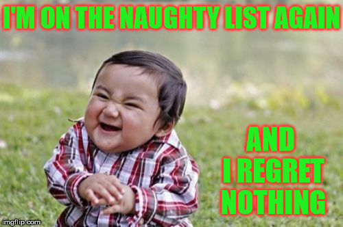 Evil Toddler Has No Regrets |  I'M ON THE NAUGHTY LIST AGAIN; AND I REGRET NOTHING | image tagged in memes,evil toddler,santa naughty list,no regrets | made w/ Imgflip meme maker