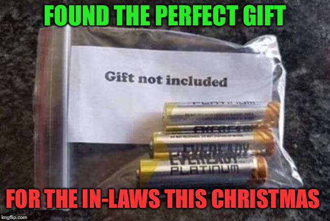 I hope I got them the right size | FOUND THE PERFECT GIFT FOR THE IN-LAWS THIS CHRISTMAS | image tagged in batteries,cheap,christmas gifts,christmas memes,mother-in-law jokes,memes | made w/ Imgflip meme maker