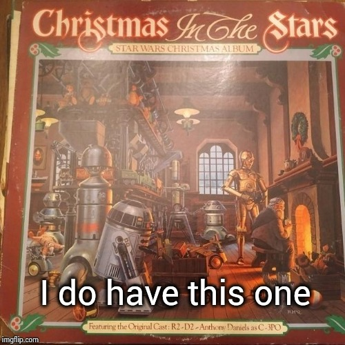 I do have this one | image tagged in star wars christmas | made w/ Imgflip meme maker