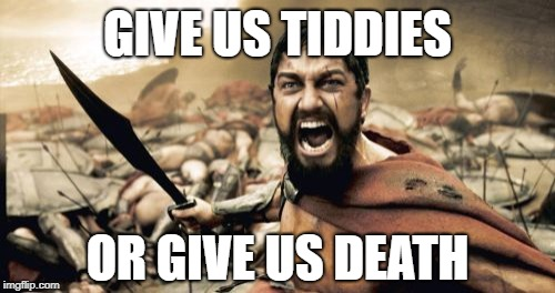 We want them back! | GIVE US TIDDIES OR GIVE US DEATH | image tagged in memes,sparta leonidas,tumblr,tumblr purge | made w/ Imgflip meme maker