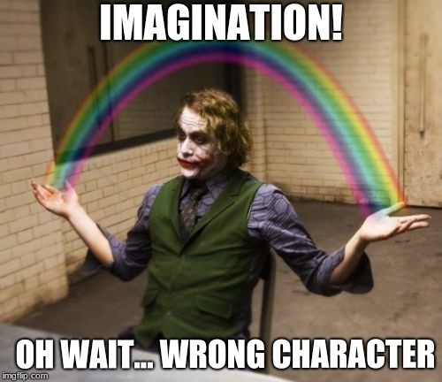 Joker Rainbow Hands | IMAGINATION! OH WAIT... WRONG CHARACTER | image tagged in memes,joker rainbow hands | made w/ Imgflip meme maker