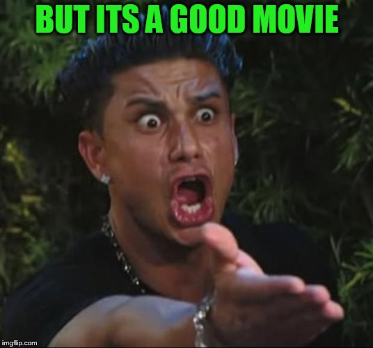 DJ Pauly D Meme | BUT ITS A GOOD MOVIE | image tagged in memes,dj pauly d | made w/ Imgflip meme maker