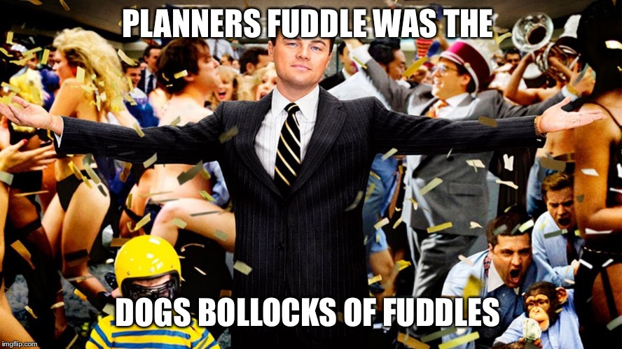 Wolf Party |  PLANNERS FUDDLE WAS THE; DOGS BOLLOCKS OF FUDDLES | image tagged in wolf party | made w/ Imgflip meme maker