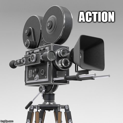 Old Movie Camera | ACTION | image tagged in old movie camera | made w/ Imgflip meme maker
