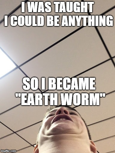 "I WAS TAUGHT I COULD BE ANYTHING SO I BECAME ""EARTH WORM"" 